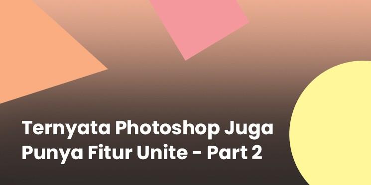 Ternyata Photoshop Juga Punya Fitur Unite - Part 2