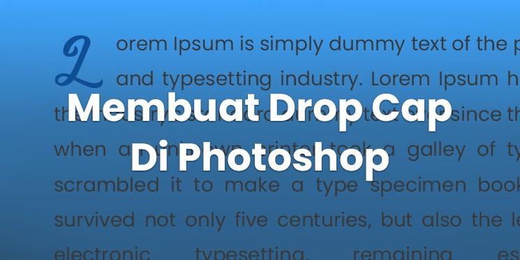 Membuat Drop Cap Di Photoshop